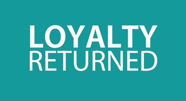 loyalty-returned